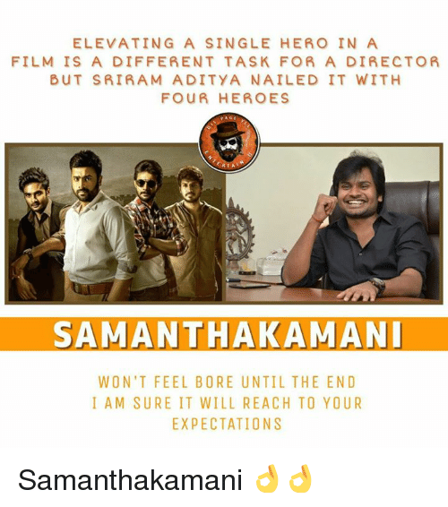 Memes, Heroes, and Film: ELEVATING A SINGLE HERO IN A  FILM IS A DIFFERENT TASK FOR A DIRECTOR  BUT SRIRAM ADITYA NAILED IT WITH  FOUR HEROES  SAMANTHAKAMANL  WON'T FEEL BORE UNTIL THE END  I AM SURE IT WILL REACH TO YOUR  EXPECTATIONS Samanthakamani 👌👌