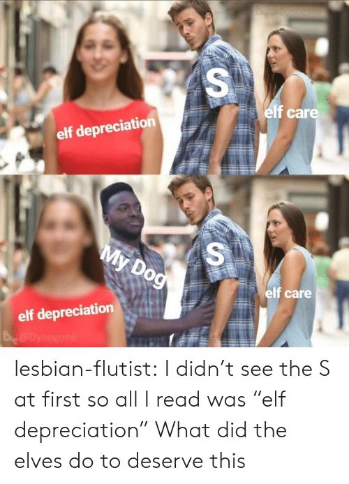 "Elf, Tumblr, and Blog: elf care  elf depreciation  elf care  elf depreciation lesbian-flutist:  I didn't see the S at first so all I read was ""elf depreciation"" What did the elves do to deserve this"