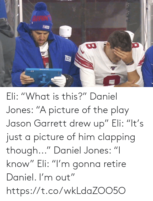 "ballmemes.com: Eli: ""What is this?""  Daniel Jones: ""A picture of the play Jason Garrett drew up""  Eli: ""It's just a picture of him clapping though...""  Daniel Jones: ""I know""  Eli: ""I'm gonna retire Daniel. I'm out"" https://t.co/wkLdaZOO5O"