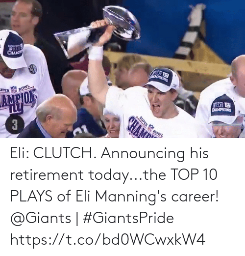 Giants: Eli: CLUTCH.   Announcing his retirement today...the TOP 10 PLAYS of Eli Manning's career!   @Giants | #GiantsPride https://t.co/bd0WCwxkW4
