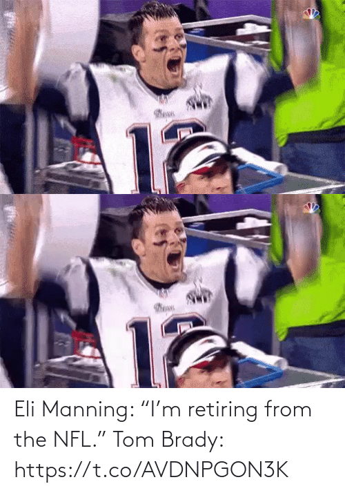 "Https: Eli Manning: ""I'm retiring from the NFL.""  Tom Brady: https://t.co/AVDNPGON3K"