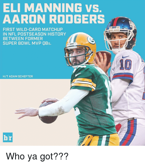 Rodgering: ELI MANNING VS  AARON RODGERS  FIRST WILD-CARD MATCHUP  IN NFL POSTSEASON HISTORY  BETWEEN FORMER  SUPER BOWL MVP DBs  PACKERS  H/T ADAM SCHEFTER Who ya got???