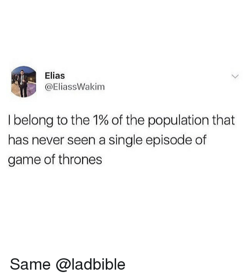 Game of Thrones, Memes, and Game: Elias  @EliassWakim  I belong to the 1% of the population that  has never seen a single episode of  game of thrones Same @ladbible
