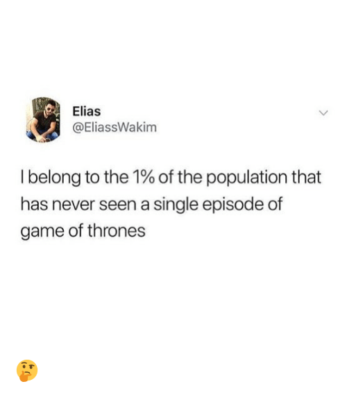 Game of Thrones, Memes, and Game: Elias  @EliassWakim  I belong to the 1% of the population that  has never seen a single episode of  game of thrones 🤔