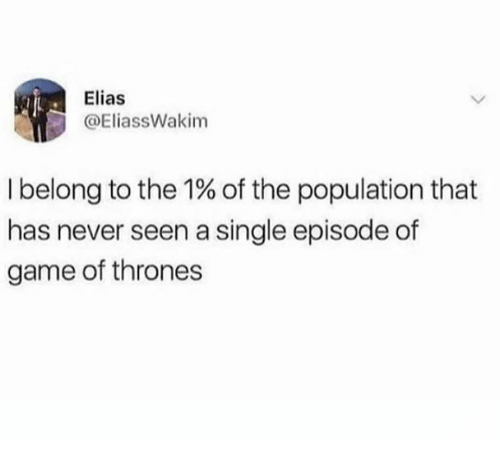 Dank, Game of Thrones, and Game: Elias  @EliassWakim  I belong to the 1% of the population that  has never seen a single episode of  game of thrones