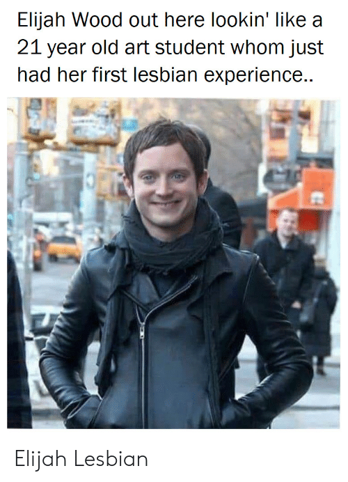 elijah: Elijah Wood out here lookin' like a  21 year old art student whom just  had her first lesbian experience.. Elijah Lesbian
