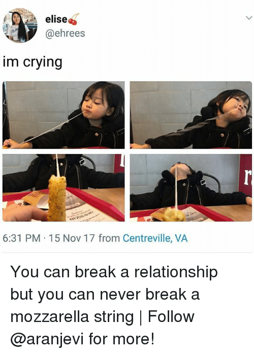 elise: elise  @ehrees  im crying  6:31 PM 15 Nov 17 from Centreville, VA You can break a relationship but you can never break a mozzarella string | Follow @aranjevi for more!