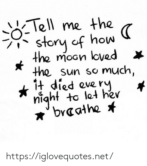 Ell: ell me the  story of how  the moon loved x  the sun so much,  i-t died eve ry  /S  niqht to le4 hev https://iglovequotes.net/