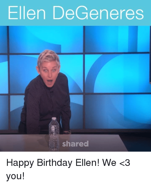 Ellen Degenerates: Ellen DeGeneres  shared Happy Birthday Ellen! We <3 you!