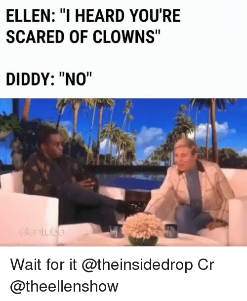 "Memes, Clowns, and Ellen: ELLEN: ""I HEARD YOU'RE  SCARED OF CLOWNS""  DIDDY: ""NO"" Wait for it @theinsidedrop Cr @theellenshow"