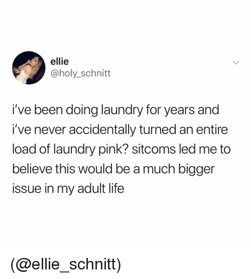 Doing Laundry: ellie  @holy_schnitt  i've been doing laundry for years and  i've never accidentally turned an entire  load of laundry pink? sitcoms led me to  believe this would be a much bigger  issue in my adult life (@ellie_schnitt)