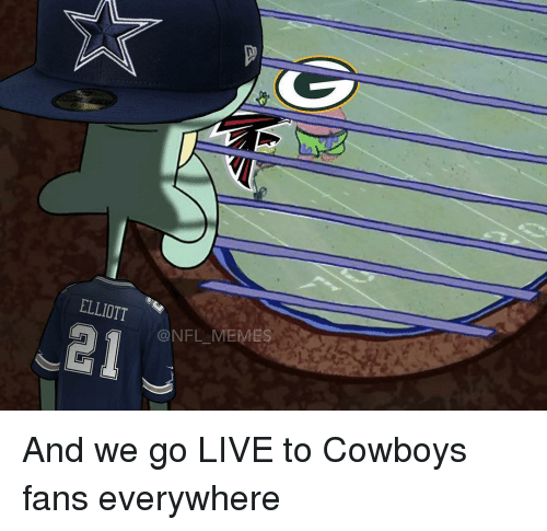 Memes, 🤖, and Everywhere: ELLIOTT  ONFL MEMES And we go LIVE to Cowboys fans everywhere