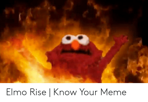 Elmo Rise Know Your Meme Elmo Meme On Ballmemes Com