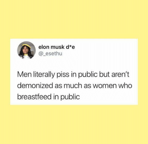 Women, Elon Musk, and Who: elon musk d*e  @esethu  Men literally piss in public but aren't  demonized as much as women who  breastfeed in public