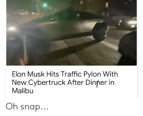 malibu: Elon Musk Hits Traffic Pylon With  New Cybertruck After Dinner in  Malibu Oh snap...