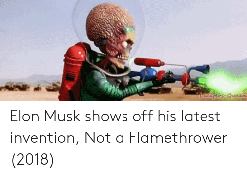 flamethrower: Elon Musk shows off his latest invention, Not a Flamethrower (2018)