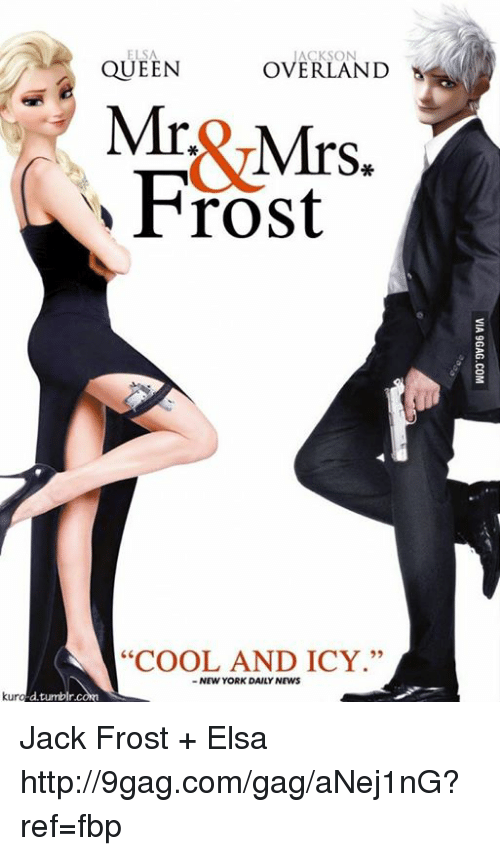 "Jack Frost: ELSA  IACKSON  OVERLAND  QUEEN  Mr Mrs.  Frost  ""COOL AND ICY  NEW YORK DAILY NEWS  no d.tumblr.com Jack Frost + Elsa  http://9gag.com/gag/aNej1nG?ref=fbp"
