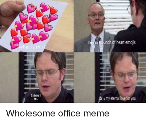 Meme, Emojis, and Heart: elunch of heart emojis.  sighs]  s my eterna ove for you <p>Wholesome office meme</p>