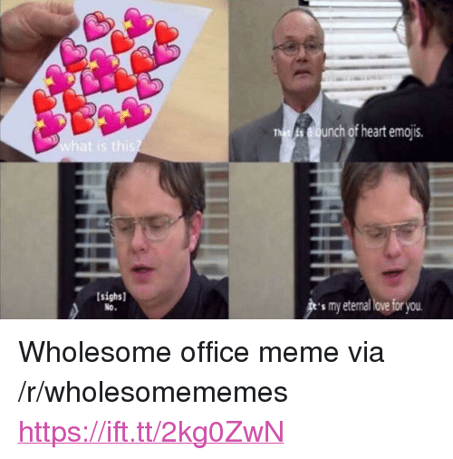 "Meme, Emojis, and Heart: elunch of heart emojis.  sighs]  s my eterna ove for you <p>Wholesome office meme via /r/wholesomememes <a href=""https://ift.tt/2kg0ZwN"">https://ift.tt/2kg0ZwN</a></p>"