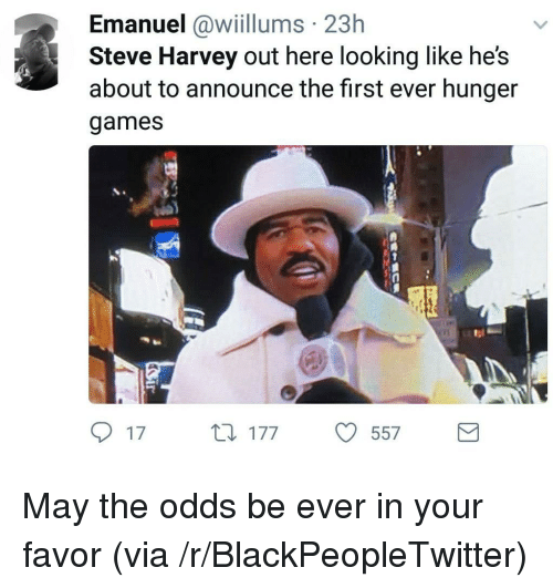 Blackpeopletwitter, The Hunger Games, and Steve Harvey: Emanuel awllums 23h  Steve Harvey out here looking like he's  about to announce the first ever hunger  games  1  tl  17  177557 <p>May the odds be ever in your favor (via /r/BlackPeopleTwitter)</p>