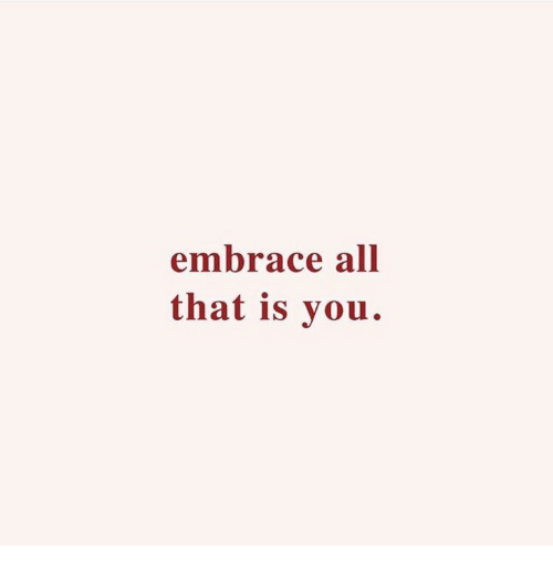 All That, All, and You: embrace all  that is you.
