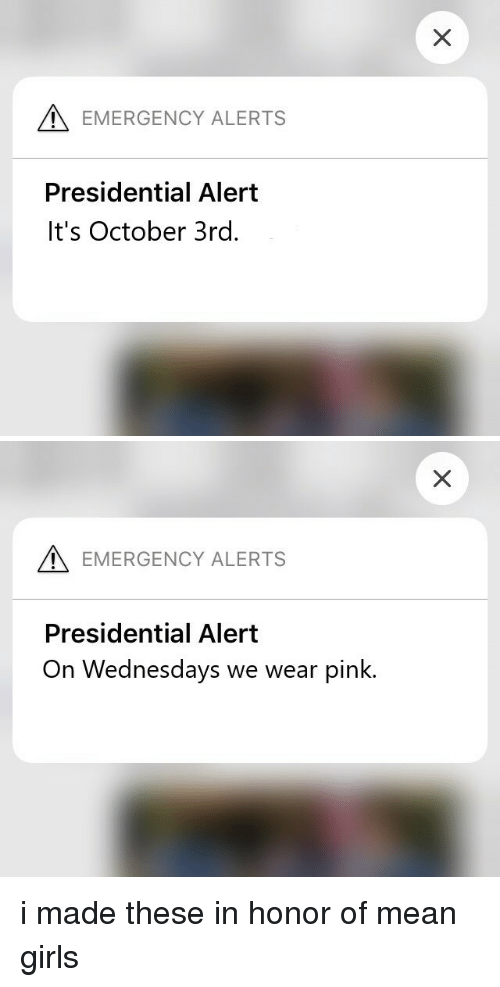 Wednesdays: EMERGENCY ALERTS  Presidential Alert  It's October 3rd.   EMERGENCY ALERTS  Presidential Alert  On Wednesdays we wear pink. i made these in honor of mean girls