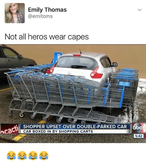 Cactie: Emily Thomas  @emitoms  Not all heros wear capes  SHOPPER UPSET OVER DOUBLE-PARKED CAR leba  cacti  CAR BOXED IN BY SHOPPING CARTS  5:42 😂😂😂😂