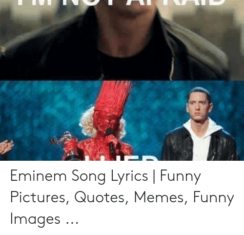 Eminem Song Lyrics Funny Pictures Quotes Memes Funny