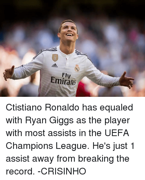 ryan giggs: Emirates Ctistiano Ronaldo has equaled with Ryan Giggs as the player with most assists in the UEFA Champions League. He's just 1 assist away from breaking the record.  -CRISINHO