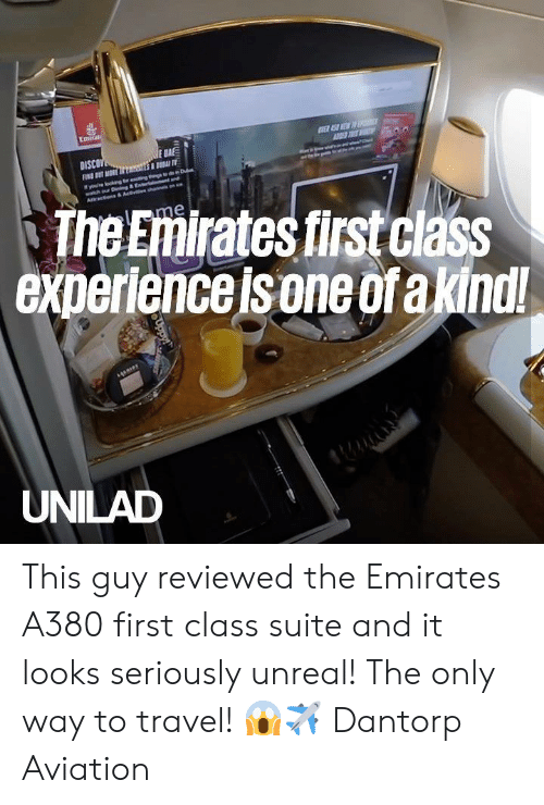 Youe: Emirati  E SEW D  E BA  DISCOV  FN T MORE sS T  youe okng tr eng gdon Dub  watch our Dnng&Enteramtnd  Aracns& Actvehan  The Emirates first class  experience is one ofa kindl!  lme  UNILAD  Uppy This guy reviewed the Emirates A380 first class suite and it looks seriously unreal! The only way to travel! 😱✈️  Dantorp Aviation