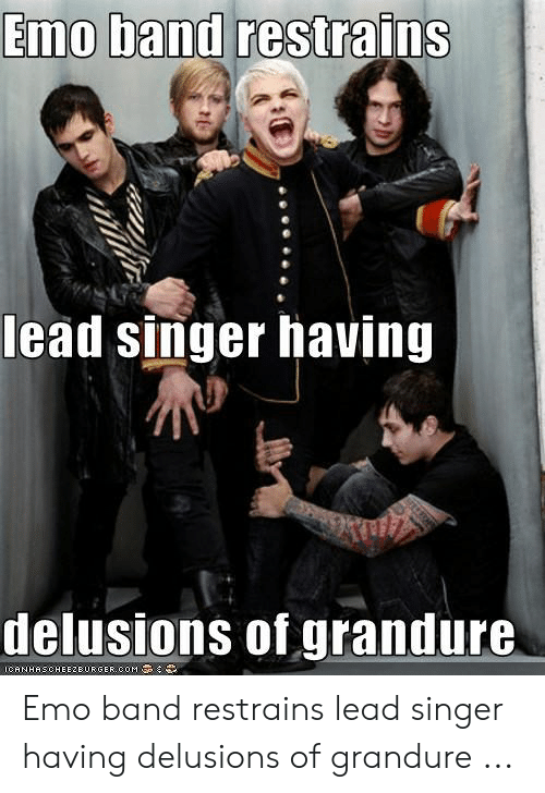 Emo Band Memes: Emo band restrains  lead singer having  delusions oI grandure  10: A N H A S CH E E ZE URGER.COM '  ミッ Emo band restrains lead singer having delusions of grandure ...