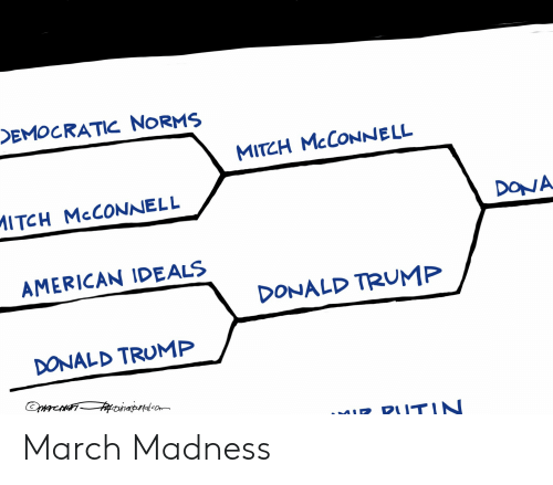 Donald Trump, March Madness, and Politics: EMOCRATIC NORMS  MITCH McCONNELL  MITCH McCONNELL  DONA  AMERICAN IDEALS  DONALD TRUMP  DONALD TRUMP March Madness