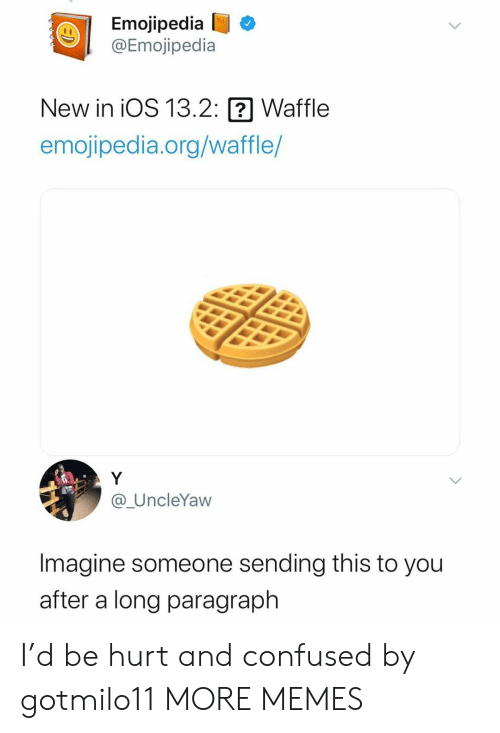 Confused, Dank, and Memes: Emojipedia  @Emojipedia  New in iOS 13.2:  Waffle  emojipedia.org/waffle/  Y  @_UncleYaw  Imagine someone sending this to you  after a long paragraph I'd be hurt and confused by gotmilo11 MORE MEMES