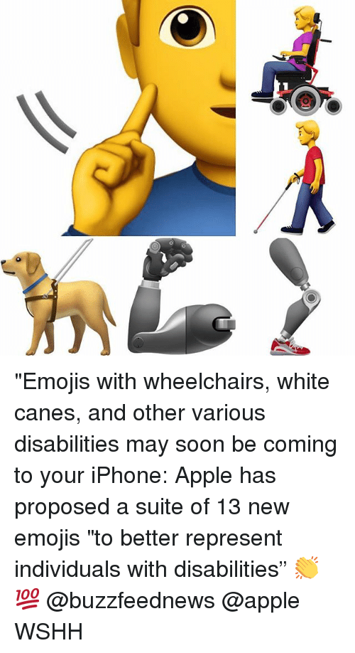 """Apple, Iphone, and Memes: """"Emojis with wheelchairs, white canes, and other various disabilities may soon be coming to your iPhone: Apple has proposed a suite of 13 new emojis """"to better represent individuals with disabilities"""" 👏💯 @buzzfeednews @apple WSHH"""
