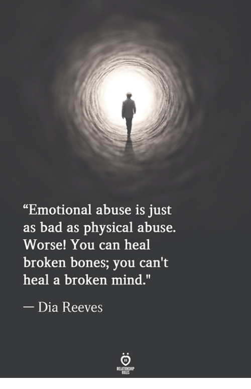 """Bad, Bones, and Physical: """"Emotional abuse is just  as bad as physical abuse.  Worse! You can heal  broken bones; you can't  heal a broken mind.""""  Dia Reeves"""