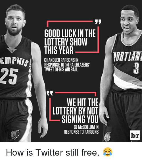 Mccollum: EMPHIS  GOODLUCK IN THE  LOTTERY SHOW  THIS YEAR  CHANDLER PARSONS IN  RESPONSE TO aTRAILBLAZERST  TWEET HIS AIR BALL  WE HIT THE  LOTTERY BY NOT  SIGNING YOU  CJ McCOLLUM IN  RESPONSE TO PARSONS  br How is Twitter still free. 😂