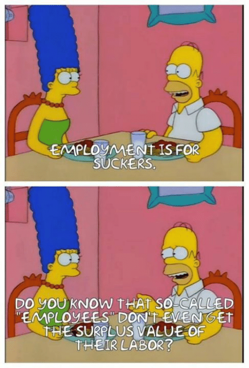 Sassy Socialast, For, and Employment: EMPLOYMENT IS FOR  SUCKERS  DO YOUKNOW THAT SO CALLED  EMPLOVEES DON'TEVENGET  THE SURPLUS VALUE OF  THEIR LABOR?