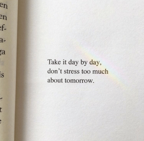 Too Much, Tomorrow, and Stress: en  n  ef.  a-  ga  Take it day by day,  don't stress too much  is  about tomorrow.  t