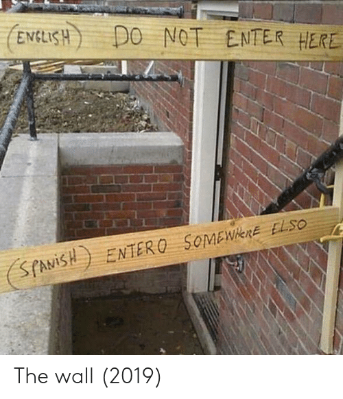 The Wall, Enter, and  Wall: ENCLISDO NOT ENTER HERE The wall (2019)