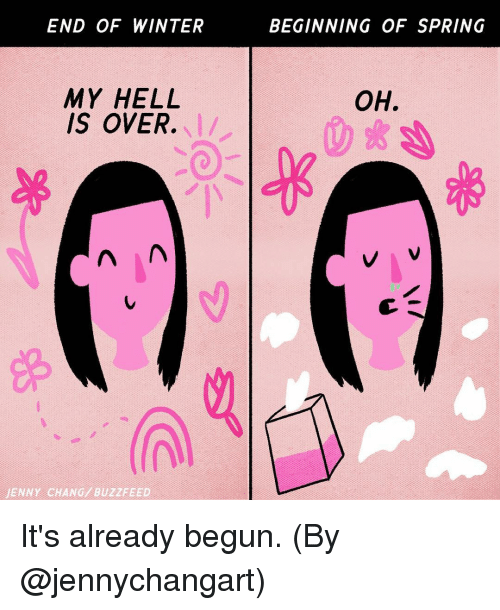 ᕕ ᐛ ᕗ: END OF WINTER  MY HELL  IS OVER.  A A A  JENNY CHANG/ BUZZFEED  BEGINNING OF SPRING  OH. It's already begun. (By @jennychangart)