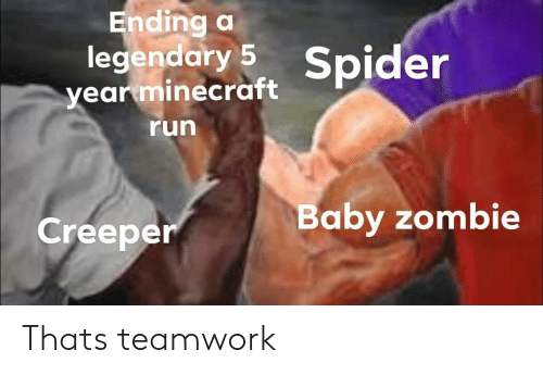 creeper: Ending a  legendary 5 Spider  year minecraft  run  aby zombie  Creeper Thats teamwork