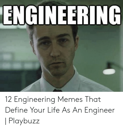 Define Meme: ENGINEERING 12 Engineering Memes That Define Your Life As An Engineer | Playbuzz