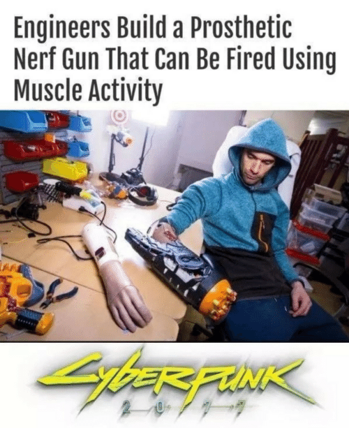 ber: Engineers Build a Prosthetic  Nerf Gun That Can Be Fired Using  Muscle Activity  bER FUNK