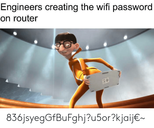 Router: Engineers creating the wifi password  on router 836jsyegGfBuFghj?u5or?kjaij€~