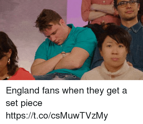 England, Memes, and 🤖: England fans when they get a set piece  https://t.co/csMuwTVzMy