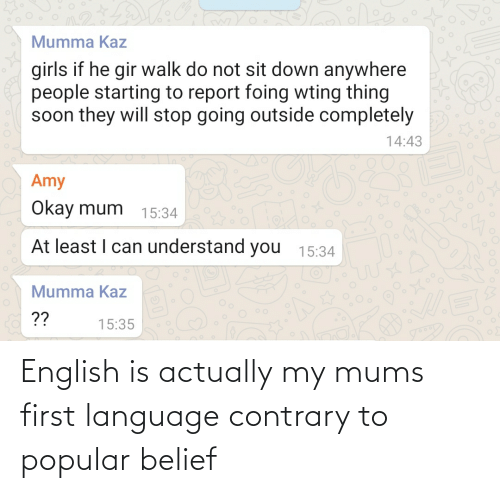 Belief: English is actually my mums first language contrary to popular belief