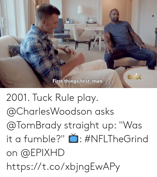 "tuck: Enix  First things first, man. 2001. Tuck Rule play.  @CharlesWoodson asks @TomBrady straight up: ""Was it a fumble?""   📺: #NFLTheGrind on @EPIXHD https://t.co/xbjngEwAPy"