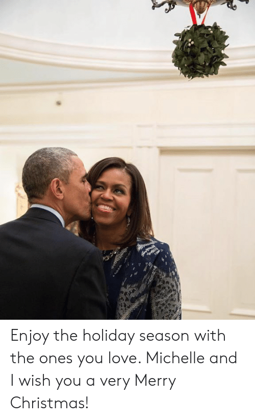 Enjoyment: Enjoy the holiday season with the ones you love. Michelle and I wish you a very Merry Christmas!