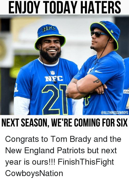 Memes, New England Patriots, and 🤖: ENJOY TODAY HATERS  NEC  PR  @ALLTHINGSCOWBOYS  NEXT SEASON, WE'RE COMING FORSIX Congrats to Tom Brady and the New England Patriots but next year is ours!!! FinishThisFight CowboysNation ✭