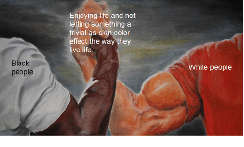 Life, White People, and Black: Enjoying life and not  letting something a  trivial as skin color  effect the way they  ve life  Black  people  White people